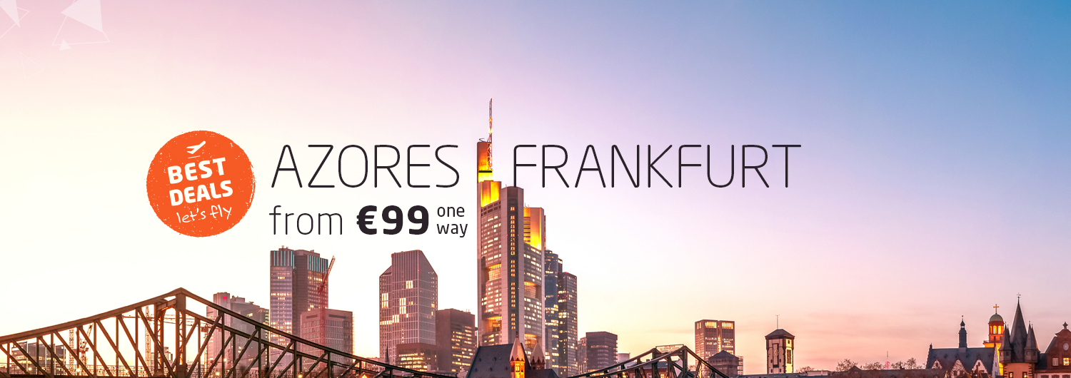 Best Deals, let's fly. Azores > Frankfurt from 99€ one way