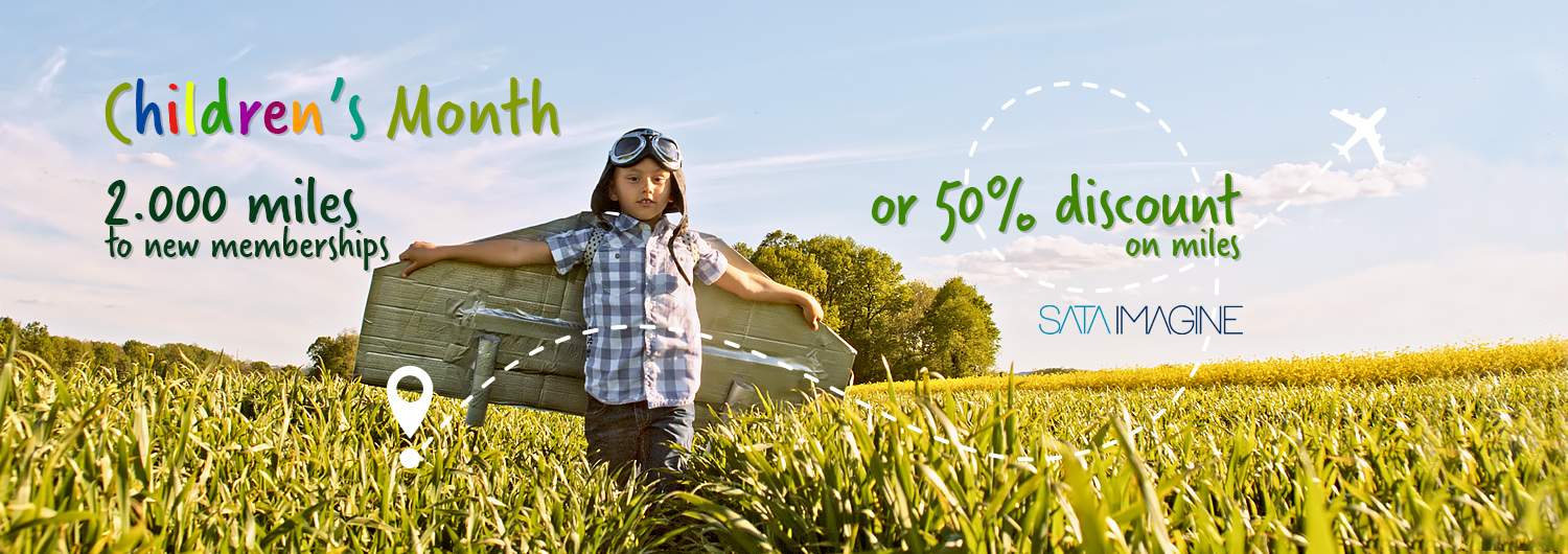 Children's Month. 2000 miles to new memberships or 50% discount on SATA IMAGINE miles.